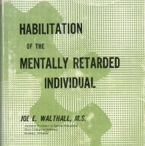Image of RC570 .W34 - Habilitation of the Mentally Retarded Individual by Joe E. Walthall, M.S. and Harold D. Love, Ed.D.