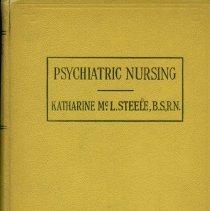 Image of RC440 .S75 1938 - Psychiatric Nursing  by Katharine McLean Steele, B.S., R.N.  92 illustrations  Philadelphia F. A. Davis Company, Publishers  1938