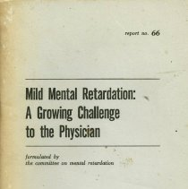 Image of RC321 .G7 no.66  1967 - Mild Mental Retardation: A Growing Challenge to the Physician   Volume VI report No. 66 September, 1967 