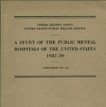 Image of RA11 .B177 no. 164 - Federal Security Agency  United States Public Health Service  A Study Of The Public Mental Hospitals Of The United States  1937-39  By Samuel W. Hamilton, M.D. , Grover A. Kemp, M.D., Grace C. Scholz and Eve G. Caswell United States Public Health Service Associated with the Mental Hospital Survey Committee Supplement No. 164 to the Public Health Reports
