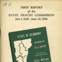 Image of RA164 .B1 1950 - First Report of the State Health Commission July 1, 1949 - June 30, 1950 State of Vermont Including the 67th Report Relating to the registry and returns of Births, Marriages , Deaths and Divorces