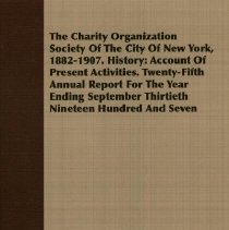 Image of HV99.N6 C44 - The Charity organization society of the city of New York, 1882-1907.