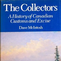 Image of The collectors : a history of Canadian customs and excise                                                                                                                                                                                                      - 354.710672 Met
