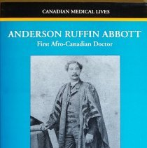 Image of Anderson Ruffin Abbott ; First Afro-Canadian Doctor                                                                                                                                                                                                            - 610.92 New