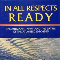 Image of In all respects ready: the Merchant Navy and the Battle of the Atlantic, 1940-1945                                                                                                                                                                             - 797 Wat