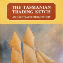Image of The Tasmanian trading ketch: an illustrated oral history                                                                                                                                                                                                       - 387.2 Ker