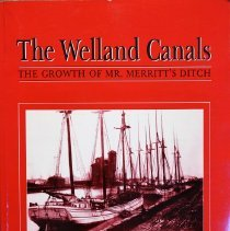 Image of The Welland canals: the growth of Mr. Merritt's ditch                                                                                                                                                                                                          - 386.47 Sty