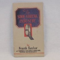 """Image of 2008.29.1 - Booklet entitled """"The Shoe Goring Industry"""" by Frank Taylor of Thomas Taylor and Sons, Inc. Hudson Mass.  6 1/4 in. x 3 5/8 in."""