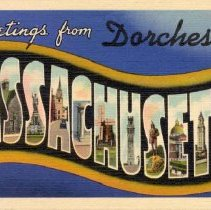 Image of Greetings from Dorchester, Mass.                                                                                                                                                                                                                           - 2007.0060.112