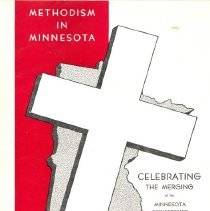 Image of Methodism in Minnesota, celebrating the merging of the Minnesota Conference and the Northern Minnesota Conference of the Methodist Church into a State Wide Methodism 1948 -
