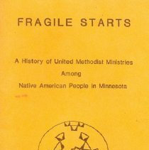 Image of Fragile starts: a history of United Methodist ministries among Native American people in Minnesota - Purdham, Charles