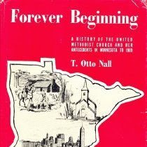 Image of Forever beginning (A history of the United Methodist Church and her antecedents in Minnesota to 1969) - Nall, T. Otto, Jr.