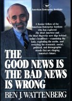 Image of The good news is the bad news is wrong /  Ben J. Wattenberg.