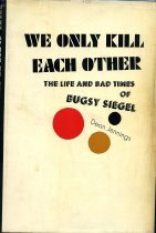 Image of 2011-28252548 - We only kill each other;  the life and bad times of Bugsy Siegel