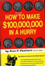 Image of 2011-2846290 - How it was to make $100,000,000 in a hurry;  the tale of Jeno and the bean sprout,  by Jeno Paulucci with Les Rich.