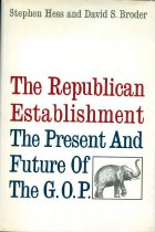 Image of 2011-28500846 - The Republican establishment;  the present and future of the G.O.P.,  by Stephen Hess and David S. Broder.
