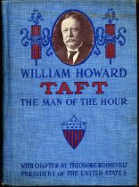 Image of 2012-17Taft11961354 - William Howard Taft, the man of the hour :  his biography and his views on the great questions of to-day ... with the platform of the Republican party, and a sketch of the nominee for vice president /  by Oscar King Davis ; including a chapter by Theodore Roosevelt.