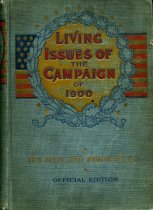 Image of 2012-17issues753565283 - Living issues of the campaign of 1900 :  its men and principles : covering every phase of the vital questions of the day : expansion and our new possessions, trusts and monopolies, imperialism, war taxes, etc. : including the platforms of all parties and biographies of the presidential candidates : together with a portrait gallery of national celebrities, comprising phototype and other portraits of all former presidents and leading statesmen of our times : the whole forming a complete handbook of political information, voter's guide, and instructor /  by Lawrence F. Prescott ; with an introduction by James R. Young.