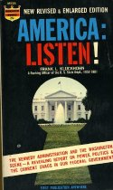 Image of 2012-17Kennedy715885 - America: listen. The Kennedy administration and the Washington scene - a revealing report on power politics and the current chaos in our Federal government