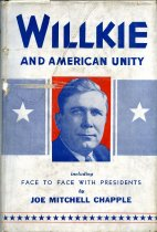 Image of 2012-17Wilkie1828584 - Willkie and American unity, including Face to face with    presidents, by Joe Mitchell Chapple.