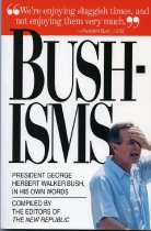 Image of 2012-17BushHW25787324 - Bushisms /  compiled by the editors of the New republic ;      [compiled by Jonathan Bines and edited by Andrew Sullivan       and Jacob Weisberg].