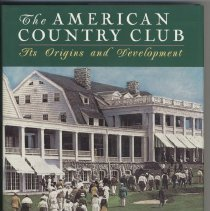Image of 2007.72.02 - The American Country Club: It's Originsand Development