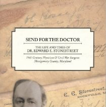 Image of 2016.03.02 - Send for the Doctor: The Life and Times of Dr. Edward E. Stonestreet: 19th Century Physician & Civil War Surgeon, Montgomery County, Maryland