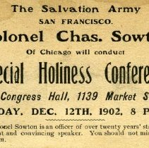 Image of A ticket/pass notifying that The Salvation Army, San Francisco, will present Col. Chas. Sowton of Chicago who will be conducting a Special Holiness Conference in Congress Hall, 1139 Market St., on Friday, Dec. 12, 1902 at 8 P.M.  Col. Sowton is an officer of over twenty years' standing, who is a fluent and convincing speaker.  Everyone was encouraged to hear him speak.