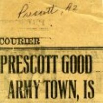 Image of News clipping, paper unknown, but article speaks about that Prescott Good Army Town, is Cade'ts belief.  The news clipping is in poor condition and is fragile.