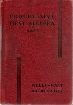 "Image of 4413 - ""Progressive First Algebra"" by Walter W. Hart. Copyright 1934 by Walter W. Hart., stamped: ""Citrus Union High School District Library"", red cloth binding."
