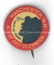 Image of Pin, 150th Anniversary of Manchester, N.H. - 4th of July Celebration - 1963.009.010