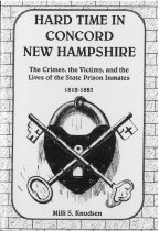 Image of Hard Time in Concord, New Hampshire : the Crimes, the Victims, and the Lives of the State Prison Inmates, 1812-1883 / Milli S. Knudsen. - Knudsen, Milli S.