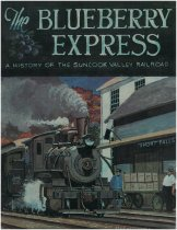 Image of The Blueberry Express : a history of the Suncook Valley Railroad / by the Suncook Valley Railroad Historical Society ; John C. Hutchins, editor. -