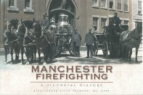 Image of Manchester Firefighting:  A Pictorial History - Pearson, Stephen C.