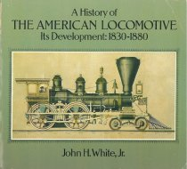 Image of A History of the American Locomotive: Its Development: 1830-1880 - White, John H. Jr.