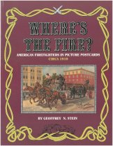 Image of Where's the Fire?: American Firefighters in Picture Postcards: Circa 1910 - Stein, Geoffrey N.