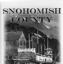 """Image of Book, """"Snohomish County:  An Illustrated History"""".  Published 2005.  Donated by Bob Kelly  by D. A. Cameron, C.P.LeWarne, M.A.May, J.C.O'Donnell, L.E.O'Donnell  - Book"""