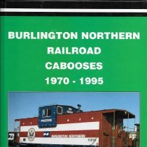 Image of  Burlington Northern (BNSF) cabooses in photos and text, including disposition of each. - Book