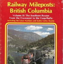 Image of  Railway Mileposts: British Columbia  Volume II: The Southern Routes From the Crownsest to the Coquihalla Including the Great Northern and Kettle Valley Routes. Text, photos and maps. - Book
