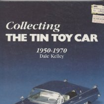 Image of Collecting the Tin Toy Car 1950-70 - Photographic reference source to tin toy cars 1950-1970. Covers American, Japanese, and European toy cars. Includes rarity guide.