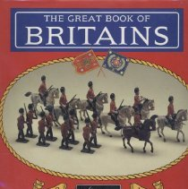 Image of The Great Book of Britains - 100 years of Britains toy soldiers, 1893-1993. The ultimate book for Britain collectors.  Includes history of model-making at the Britains firm.  1000 photographs in full color, including reproductions.  5 analytical appendices. Comprehensive listings of all catalogued Britains' products for 100 years.