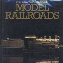 Image of Encyclopedia of Model Railroads - Introductory encyclopedia to model railroads.  Includes a review of the hobby, making choices, track plans, layouts, ready to run, kit building, scratchbuilding, operating and more.