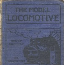 Image of Model Locomotive: Its Design and Construction - Design and construction of locomotives.  A practical manual on the building and management  of miniature railway engines.  British.