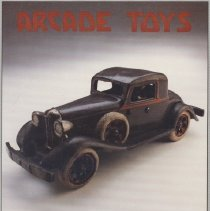Image of Arcade Toys - History of the Arcade Toy Company with many black and white photos. Toy cars, animals, carts, wagons,  firetrucks, dollhouses and more.