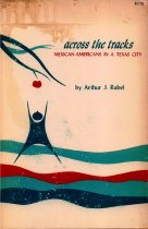 Image of Arthur J. Rubel - Across the Tracks:  Mexican-Americans in a Texas City