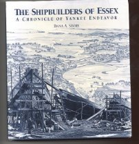 Image of The Shipbuilders of Essex: A Chronicle of Yankee Endeavor - Story, Dana A.