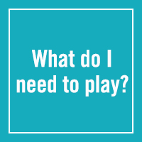 What do I need to play?