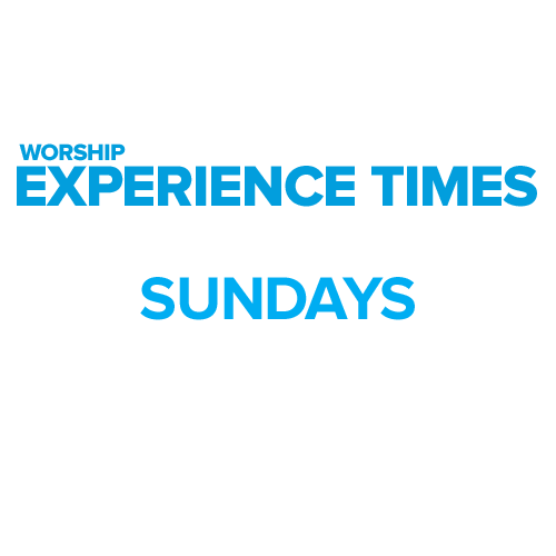 Worship Experience: Sundays 9:30am, 11:30am, 4pm, 6pm