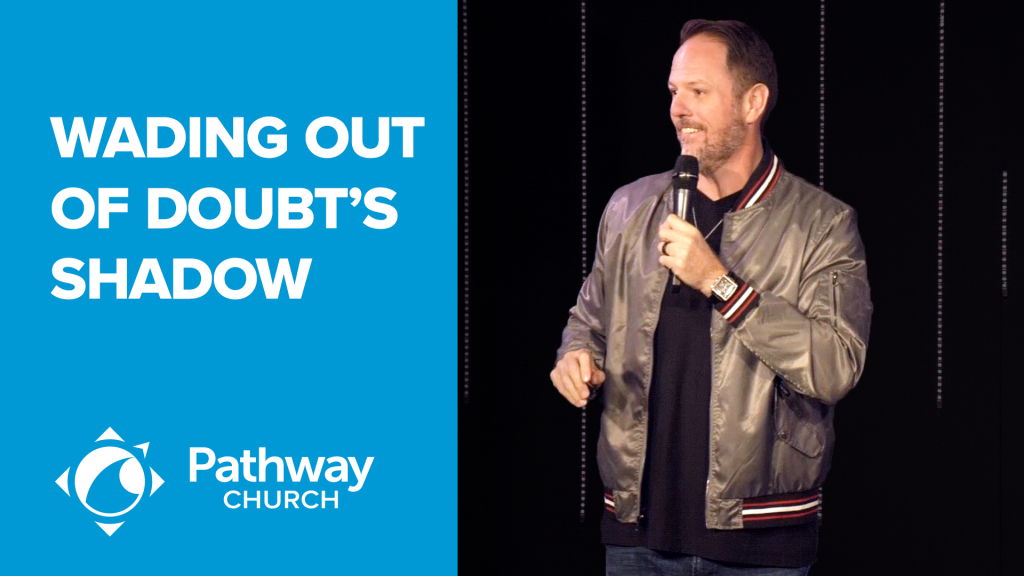 Listen or Watch WADING OUT OF DOUBT'S SHADOW
