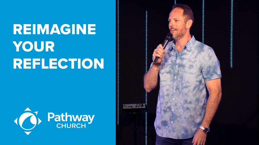 Listen or Watch BAPTISM WEEKEND: REIMAGINE YOUR REFLECTION